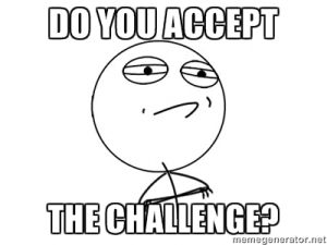 do you accept the challenge pic courtesy of memegenerator.net